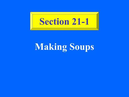 Making Soups Section 21-1 ©2002 Glencoe/McGraw-Hill, Culinary Essentials Types of Soups Clear. Thick. Specialty.