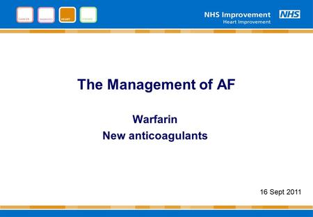 The Management of AF Warfarin New anticoagulants 16 Sept 2011.