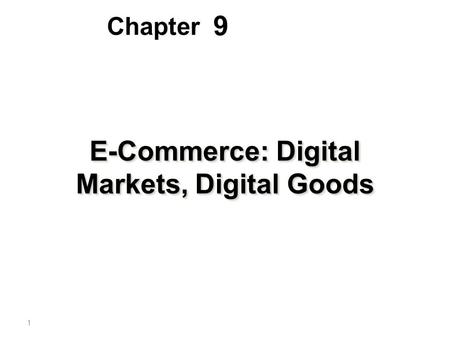 9 Chapter E-Commerce: Digital Markets, Digital Goods 1.