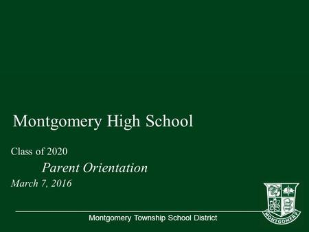 Montgomery Township School District Montgomery High School Class of 2020 Parent Orientation March 7, 2016.