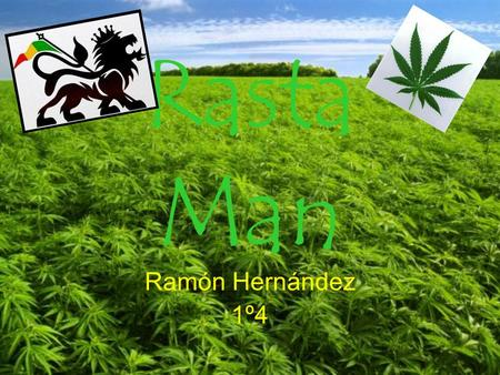 Rasta Man Ramón Hernández 1º4. Their characteristics They believe in a different god named Jah. They principally are black. They smoke weeds. They listen.