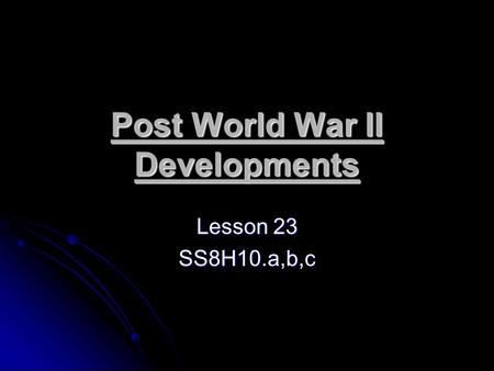 Post World War II Developments Lesson 23 SS8H10.a,b,c.