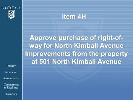Item 4H Approve purchase of right-of- way for North Kimball Avenue Improvements from the property at 501 North Kimball Avenue.