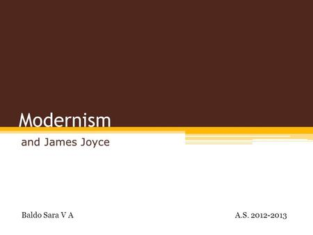 Modernism and James Joyce Baldo Sara V A A.S. 2012-2013.