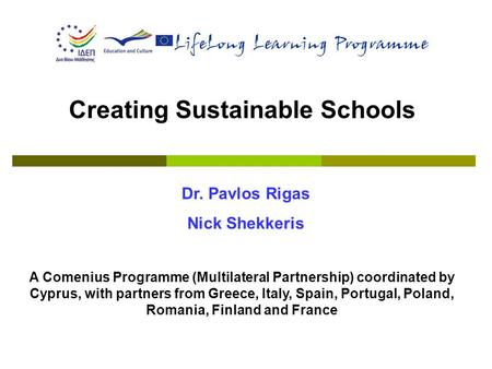 Creating Sustainable Schools A Comenius Programme (Multilateral Partnership) coordinated by Cyprus, with partners from Greece, Italy, Spain, Portugal,