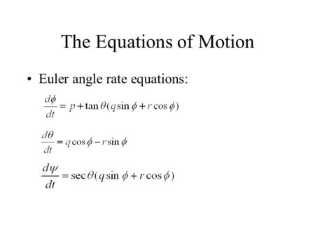 The Equations of Motion Euler angle rate equations: