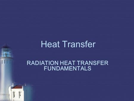 Heat Transfer RADIATION HEAT TRANSFER FUNDAMENTALS.