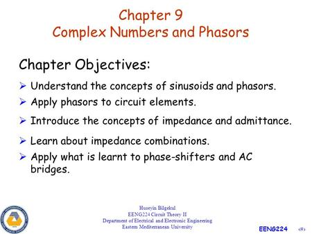 1 EENG224 Chapter 9 Complex Numbers and Phasors Huseyin Bilgekul EENG224 Circuit Theory II Department of Electrical and Electronic Engineering Eastern.