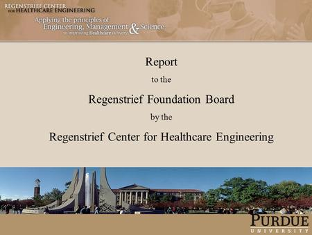 Report to the Regenstrief Foundation Board by the Regenstrief Center for Healthcare Engineering.