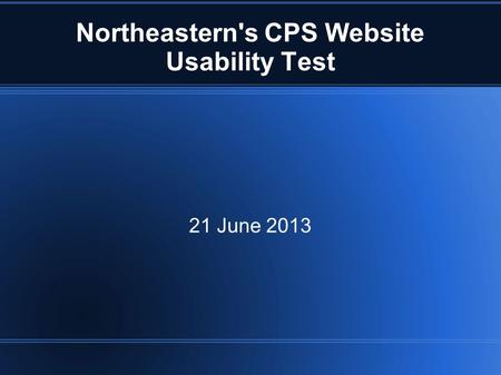 Northeastern's CPS Website Usability Test 21 June 2013.
