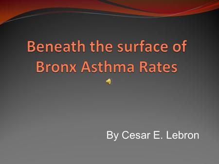 By Cesar E. Lebron. Bronx County has some of the highest rates of asthma in the United States. Rates of death from asthma in the Bronx are about three.