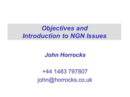 Objectives and Introduction to NGN Issues John Horrocks +44 1483 797807