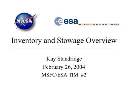 Inventory and Stowage Overview Kay Standridge February 26, 2004 MSFC/ESA TIM #2.