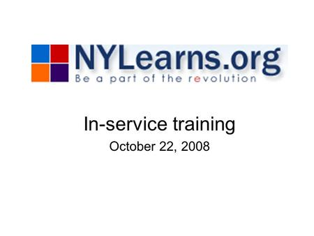 In-service training October 22, 2008. Why NY Learns? Curriculum Mapping –Soon all of Newburgh CSD's curriculum maps will be moved from the Newburghschools.org.