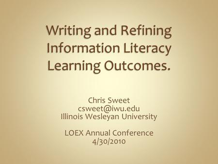 Chris Sweet Illinois Wesleyan University LOEX Annual Conference 4/30/2010.