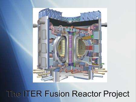 The ITER Fusion Reactor Project. What is fusion and why is it important?  Fusion is a type of nuclear reaction that fuels the stars.  Fusion uses very.