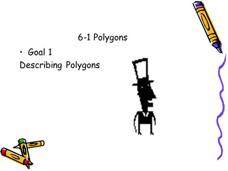 6-1 Polygons Goal 1 Describing Polygons. A polygon is an enclosed plane figure that is made up of segments.
