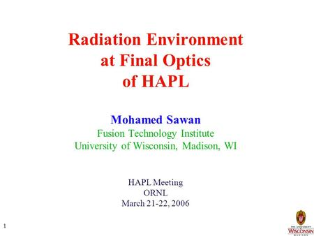1 Radiation Environment at Final Optics of HAPL Mohamed Sawan Fusion Technology Institute University of Wisconsin, Madison, WI HAPL Meeting ORNL March.