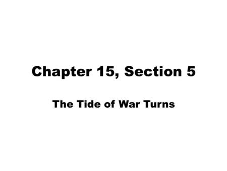 Chapter 15, Section 5 The Tide of War Turns. The Battle of Gettysburg in 1863 was a major turning point in the war. Spring 1863: Lee launches more attacks.