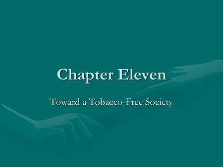 Chapter Eleven Toward a Tobacco-Free Society. Tobacco Use in American Society Over the past 4 decades, the proportion of cigarette smoking among adults.