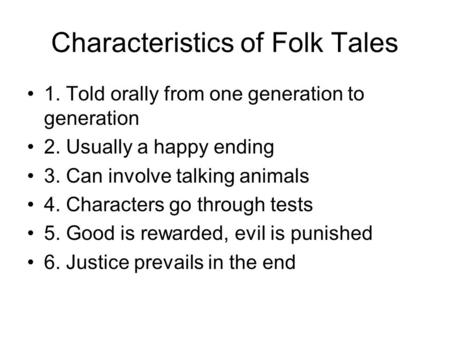 Characteristics of Folk Tales 1. Told orally from one generation to generation 2. Usually a happy ending 3. Can involve talking animals 4. Characters go.