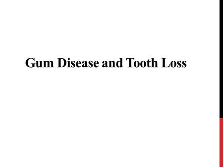 Gum Disease and Tooth Loss. Gum disease is a problem that can deteriorate over the years without the patient knowing of its existence. A person may already.