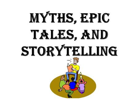Myths, Epic Tales, and Storytelling. Oral Tradition The sharing of stories, cultures, and ideas by word of mouth. Common Elements of Oral Tradition Include: