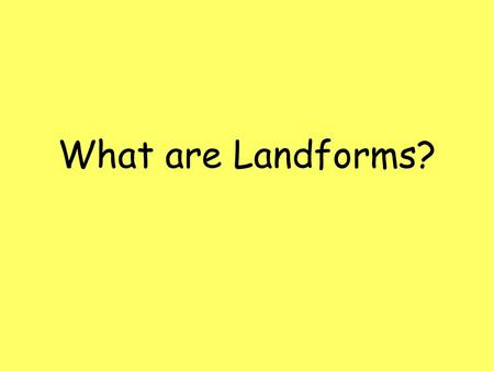 What are Landforms?.