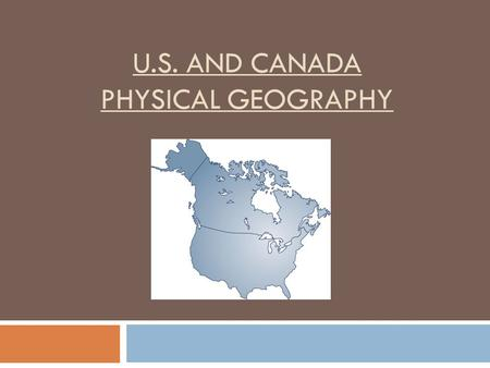 U.S. AND CANADA PHYSICAL GEOGRAPHY. Overview  In total area, both the U.S. and Canada are among the largest countries in the world.  Canada is the 2.