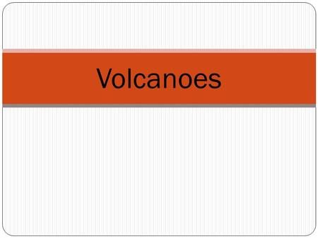 Volcanoes. Volcanic Activity Stages of a Volcano Active: Erupting or showing signs of an eruption in the near future Dormant: volcano not currently erupting.