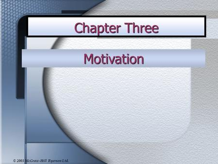 © 2003 McGraw-Hill Ryerson Ltd. Motivation Chapter Three.