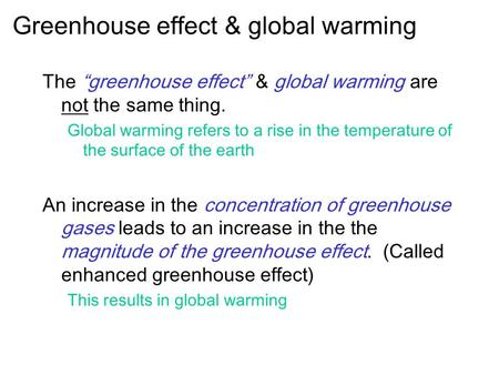 "Greenhouse effect & global warming The ""greenhouse effect"" & global warming are not the same thing. Global warming refers to a rise in the temperature."