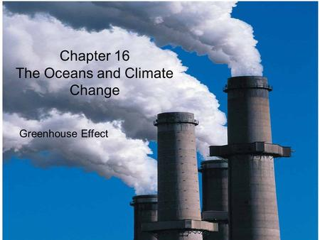© 2014 Pearson Education, Inc. Chapter 16 The Oceans and Climate Change Greenhouse Effect.