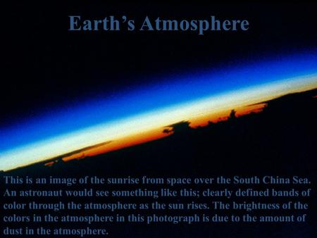 This is an image of the sunrise from space over the South China Sea. An astronaut would see something like this; clearly defined bands of color through.