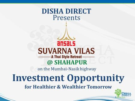 @ SHAHAPUR on the Mumbai-Nasik highway DISHA DIRECT Presents Investment Opportunity for Healthier & Wealthier Tomorrow.