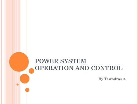 POWER SYSTEM OPERATION AND CONTROL By Tewodros A..
