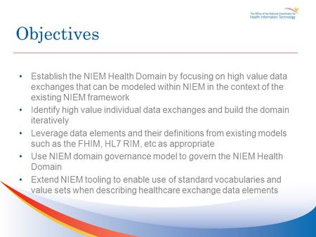 Establish the NIEM Health Domain by focusing on high value data exchanges that can be modeled within NIEM in the context of the existing NIEM framework.