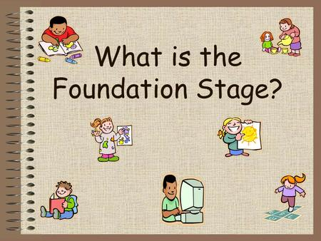 What is the Foundation Stage?. What is the Early Years Foundation Stage? The Early Years Foundation Stage (E.Y.F.S.) is the stage of education for children.