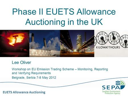 EUETS Allowance Auctioning Phase II EUETS Allowance Auctioning in the UK Lee Oliver Workshop on EU Emission Trading Scheme – Monitoring, Reporting and.