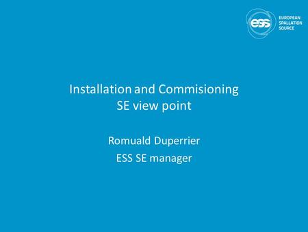 Installation and Commisioning SE view point Romuald Duperrier ESS SE manager.