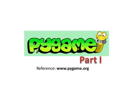 Reference: www.pygame.org. What is it? A multimedia python library – Window Management – Graphics geometric shapes bitmaps (sprites) – Input Mouse Keyboard.