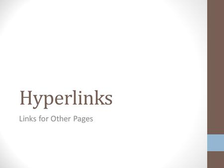 Hyperlinks Links for Other Pages. Hyperlink (aka Link) Text (or image) user can click Takes user to different location In general, location can be: On.