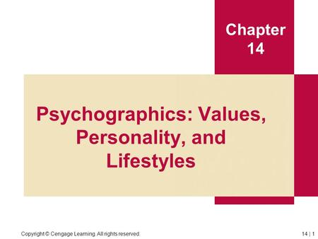 Copyright © Cengage Learning. All rights reserved.14 | 1 Chapter 14 Psychographics: Values, Personality, and Lifestyles.