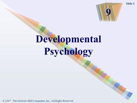 © 2007 The McGraw-Hill Companies, Inc. All Rights Reserved Slide 1 Developmental Psychology 9.