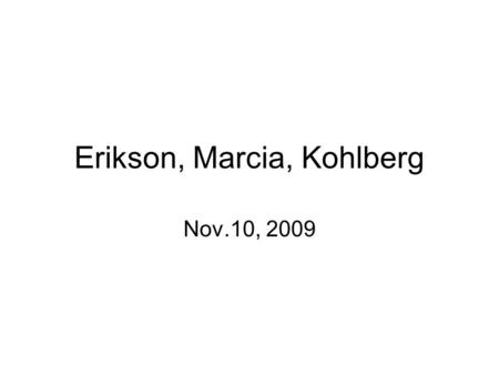 Erikson, Marcia, Kohlberg Nov.10, 2009. Erikson Ego is most important Part of the ego operates independently of the id and the superego. The ego is a.