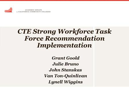 CTE Strong Workforce Task Force Recommendation Implementation Grant Goold Julie Bruno John Stanskas Van Ton-Quinlivan Lynell Wiggins.