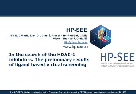 Www.hp-see.eu HP-SEE In the search of the HDAC-1 inhibitors. The preliminary results of ligand based virtual screening Ilija N. Cvijetić, Ivan O. Juranić,