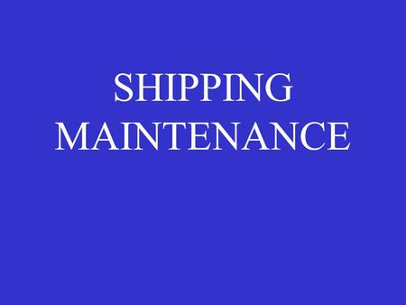 SHIPPING MAINTENANCE. Intro and motivation A ship afloat is a world in itself. Every machines has shortcomings, some may never appear being put to real.