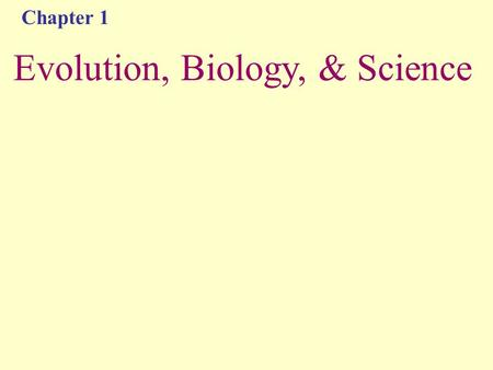 Chapter 1 Evolution, Biology, & Science. Studying Biology Biology – QUESTION