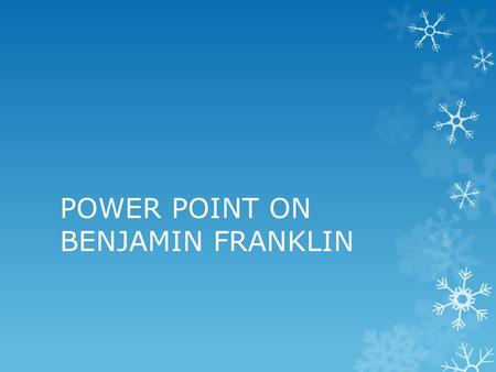 POWER POINT ON BENJAMIN FRANKLIN. Early Life  Benjamin Franklin was born on January 17, 1706, in Boston in what was then known as the Massachusetts Bay.